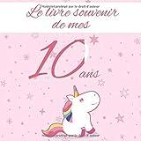 Le livre souvenir de mes 10 ans: Joyeux anniversaire - Cadeau d'anniversaire Son Jubilé Livre à Personnaliser Accessoires Journal Intime Decoration Idee - Thème: Licorne