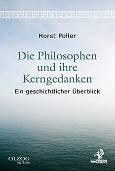 Die Philosophen und ihre Kerngedanken: Ein geschichtlicher Überblick (Olzog Edition) von [Poller, Horst]