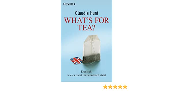 Whats for tea?: Englisch, wie es nicht im Schulbuch steht (German Edition)