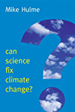 Can Science Fix Climate Change?: A Case Against Climate Engineering (New Human Frontiers)