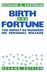 Birth and Fortune: The Impact of Numbers on Personal Welfare by Richard A. Easterlin (1987-04-15)