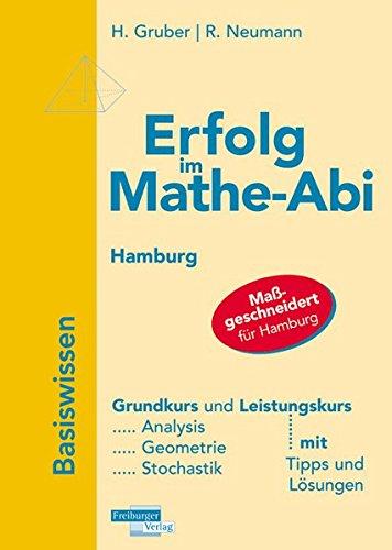 Erfolg im Mathe-Abi  Hamburg: Übungsbuch für das Basiswissen in Analysis, Geometrie und Stochastik Mit vielen hilfreichen Tipps und ausführlichen Lösungen