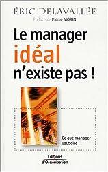 Le manager idéal n'existe pas ! : Ce que manager veut dire