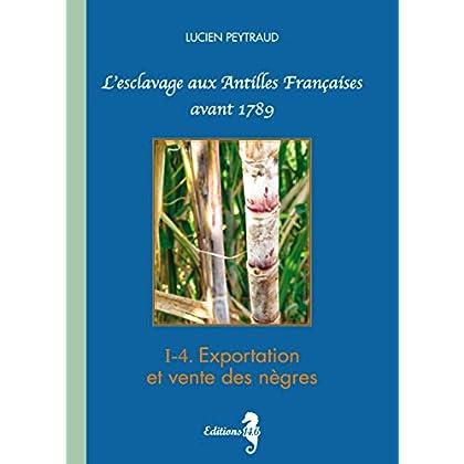I-4 Exportation et vente des nègres: L'esclavage aux Antilles Françaises avant 1789