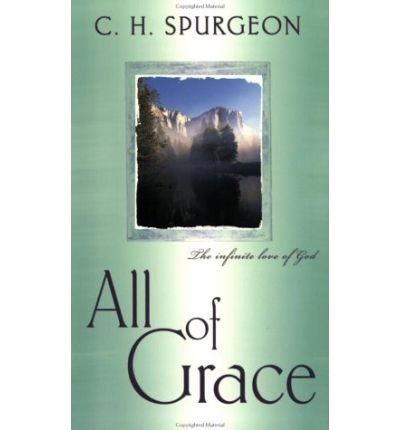 [(All of Grace )] [Author: Charles Haddon Spurgeon] [Dec-2003]