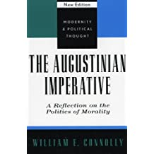 The Augustinian Imperative: A Reflection on the Politics of Morality (Modernity and Political Thought)
