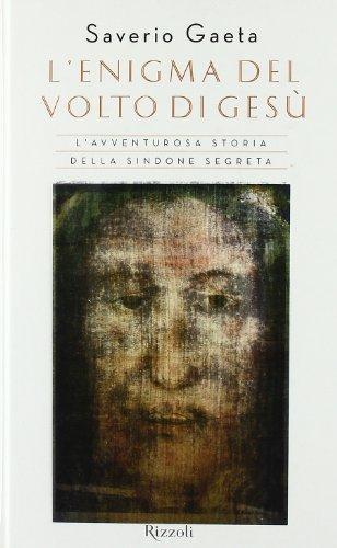 L'enigma del volto di Gesù. L'avventurosa storia della Sindone segreta