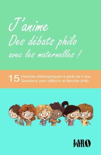 J'anime des débats philo avec les maternelles!: 15 Histoires philosophiques à partir de 4 ans - 15 Questions pour réfléchir et discuter philo à l'école, en accueil de loisirs et en famille