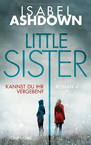 Little Sister - Kannst du ihr vergeben?: Roman