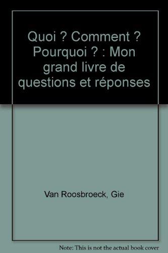 Quoi ? Comment ? Pourquoi ? : Mon grand livre de questions et réponses