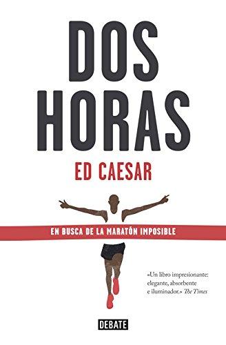 Dos horas: En busca de la maratón imposible (Debate) por Ed Caesar