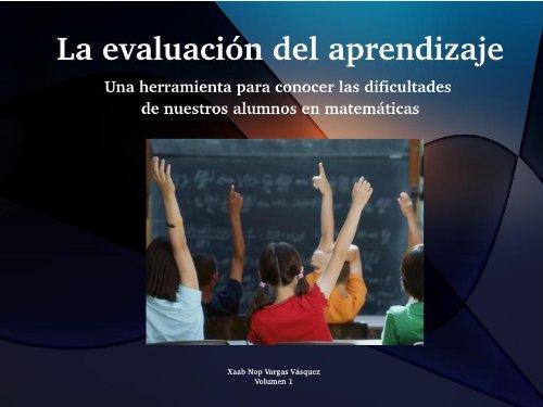 Descargar Libro Una herramienta para conocer las dificultades de nuestros alumnos en matemáticas (La evaluación del Aprendizaje nº 1) de Xaab Nop Vargas