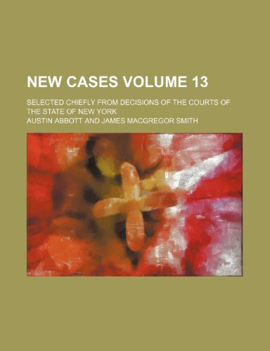 New cases; selected chiefly from decisions of the courts of the state of New York Volume 13