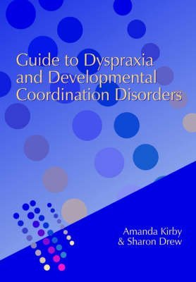 [Guide to Dyspraxia and Developmental Co-Ordination Disorders] (By: Andrew Kirby) [published: February, 2003]