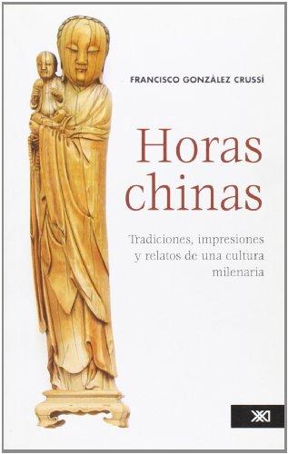 Horas chinas: Tradiciones, impresiones y relatos de una cultura milenaria (Historia)