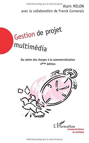 Gestion de projet multimedia. du cahier des charges a la commercialisation