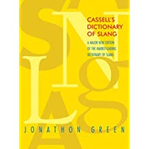Cassell's Dictionary of Slang: A Major New Edition of the Market-Leading Dictionary of Slang by Jonathon Green (2006-03-28)
