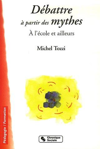 Débattre à partir des mythes : A l'école et ailleurs par Michel Tozzi