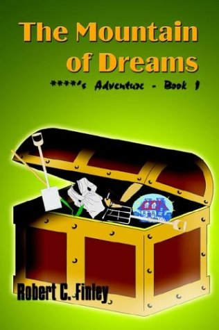 The Mountain of Dreams: ****'s Adventure - Book 1 por Robert C. Finley