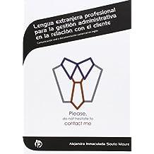 Lengua extranjera profesional para la gestión administrativa en la relación con el cliente: Comunicación oral y documentación comercial en inglés (Administración y gestión)