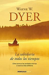 La sabiduría de todos los tiempos par  Wayne W. Dyer