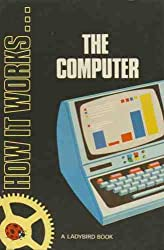 The Computer (Ladybird How It Works)