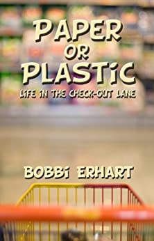 Paper or Plastic: Life in the Check-Out Lane (English Edition) di [Erhart, Bobbi ]