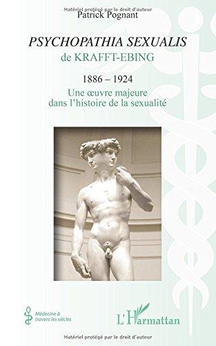 Psychopathia Sexualis de Krafft Ebing 1886 1924 une Oeuvre Majeure Dans l'Histoire de la Sexualite