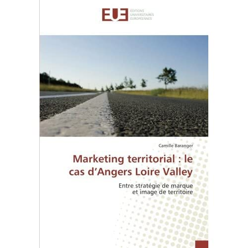 Marketing territorial : le cas d'Angers Loire Valley: Entre strat??gie de marque et image de territoire by Camille Baranger (2016-07-13)