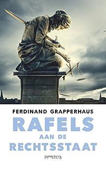 Rafels aan de rechtsstaat van [Grapperhaus, Ferdinand]