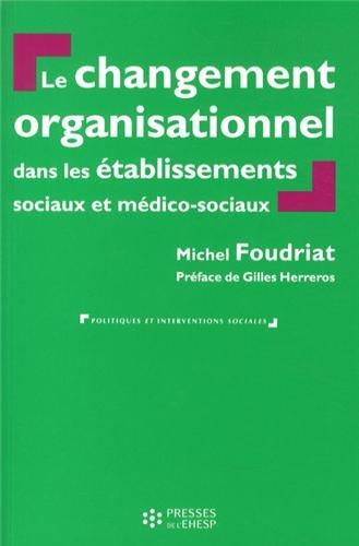 Le changement organisationnel dans les établissements sociaux et médico-sociaux par Michel Foudriat