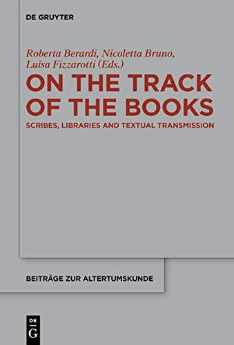 On the track of the books: Scribes, libraries and textual transmission (Beiträge zur Altertumskunde, Band 375)