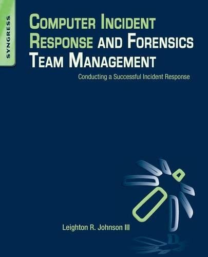 Computer Incident Response and Forensics Team Management: Conducting a Successful Incident Response