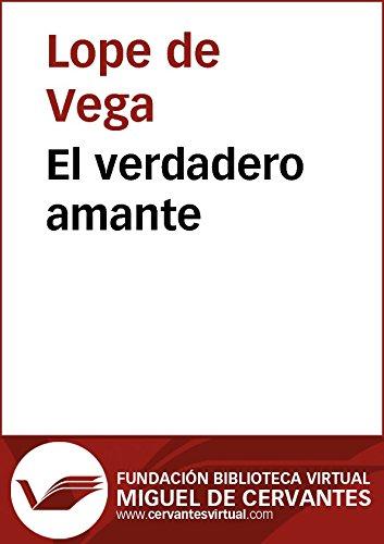 El verdadero amante (Biblioteca Virtual Miguel de Cervantes) por Lope De Vega