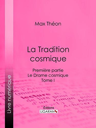 La Tradition cosmique: Première partie - Le Drame cosmique -  Tome I