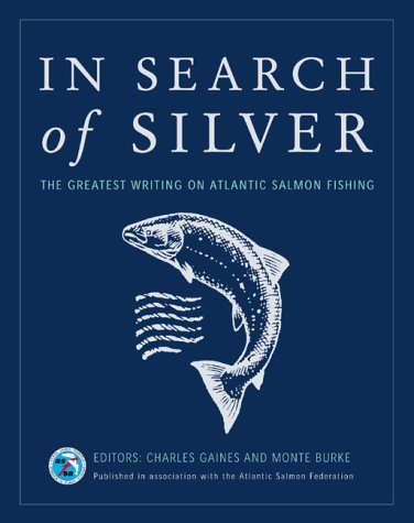 In Search of Silver: The Greatest Writing on Atlantic Salmon Fishing by Charles Gaines (2001-09-20)