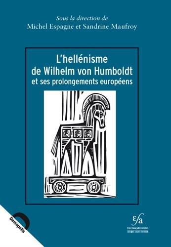 L'hellnisme de Wilhelm von Humboldt et ses prolongements europens