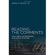 Reading the Comments: Likers, Haters, and Manipulators at the Bottom of the Web by Reagle Jr., Joseph M. (2015) Hardcover
