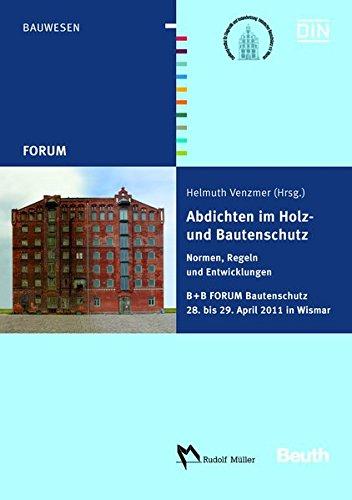 Abdichten im Holz- und Bautenschutz: Normen, Regeln und Entwicklungen. B+B FORUM Bautenschutz vom 28. bis 29. April 2011 in Wismar