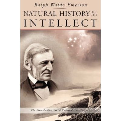 [(Natural History of the Intellect: The Last Lectures of Ralph Waldo Emerson)] [Author: Ralph Waldo Emerson] published on (June, 2008)