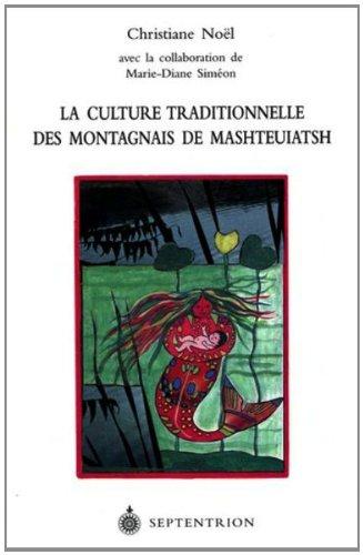 La Culture Traditionnelle des Montagnais de Mashteuiatsh par Noël et Simeon