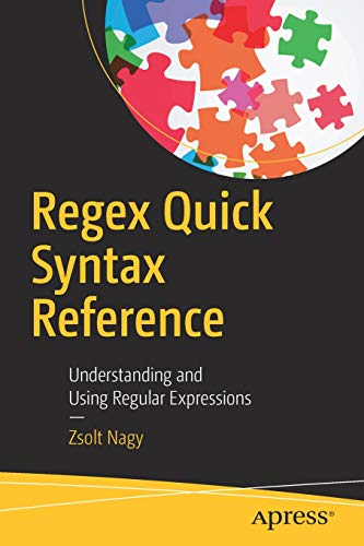 Regex Quick Syntax Reference: Understanding and Using Regular Expressions