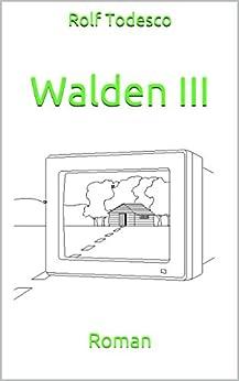Walden III: Roman von [Todesco, Rolf]