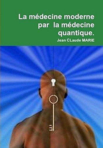 La médecine moderne par la médecine quantique: Passez du mental à l'esprit du surmental