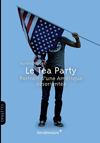 Le Tea Party: Portrait d'une Amérique...