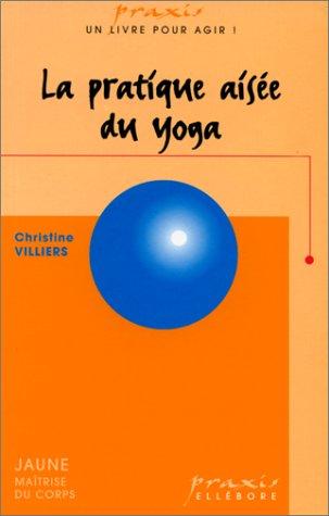 Pratique aisée du yoga par Christine Villiers
