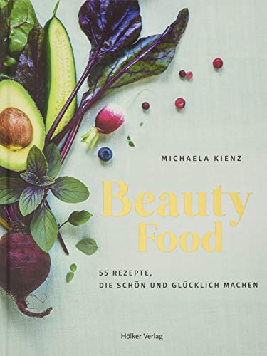 BeautyFood: 55 Rezepte, die schön und glücklich machen