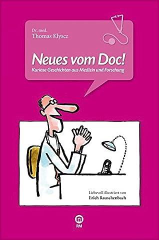 Neues vom Doc!: Kuriose Geschichten aus Medizin und Forschung.