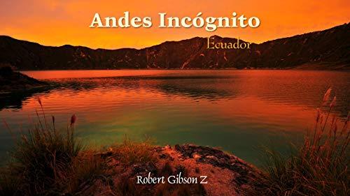 Andes Incógnito: Ecuador de [gibson, robert]
