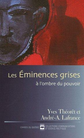 Les Eminences grises : A l'ombre du pouvoir